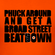 Phuck-around-and-get-a-broad-street-beat-down-shirt_design