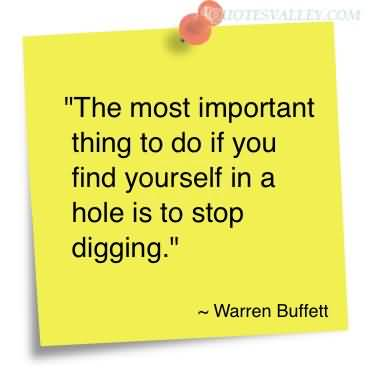 The-most-important-thing-to-do-if-you-find-yourself-in-a-hole-is-to-stop-digging_zpsd92663ee_medium
