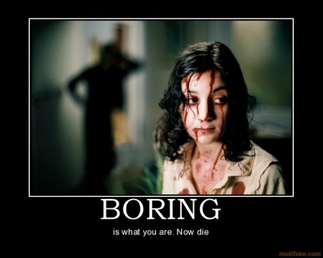 Boring-bored-boring-die-demotivational-poster-1246826910_medium