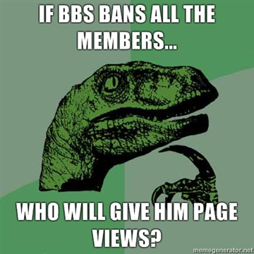 If-bbs-bans-all-the-members-who-will-give-him-page-views_medium